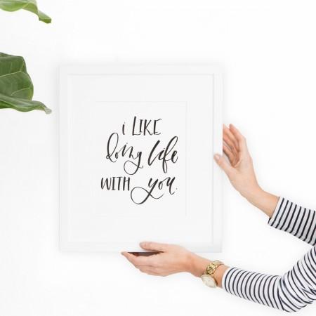 """""""I like doing life with you"""" print"""